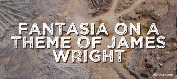 Fantasia on a Theme of James Wright - Poem Analysis