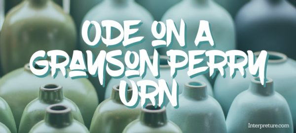 Ode on a Grayson Perry Urn - Poem Analysis
