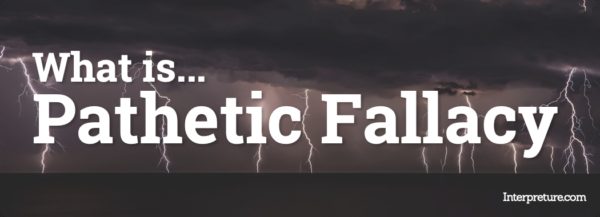 What is Pathetic Fallacy - Explained